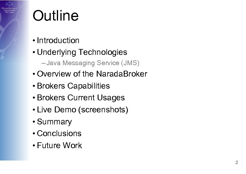 Outline • Introduction • Underlying Technologies – Java Messaging Service (JMS) • Overview of