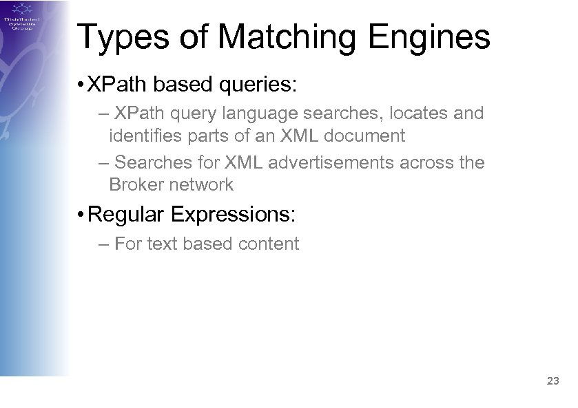 Types of Matching Engines • XPath based queries: – XPath query language searches, locates