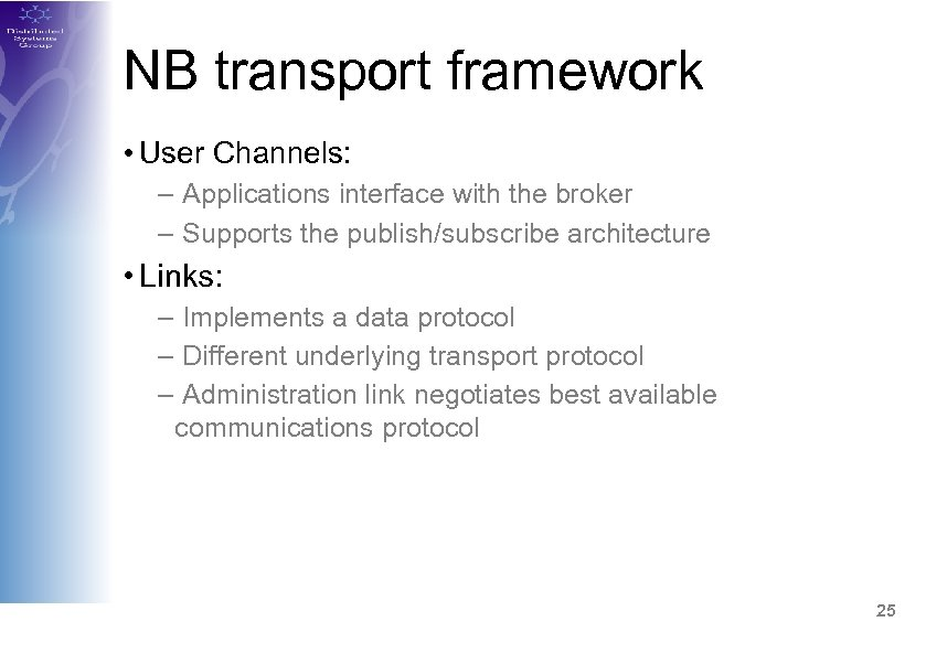 NB transport framework • User Channels: – Applications interface with the broker – Supports