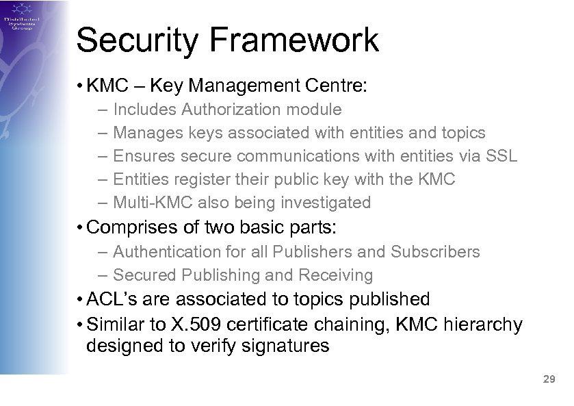 Security Framework • KMC – Key Management Centre: – – – Includes Authorization module