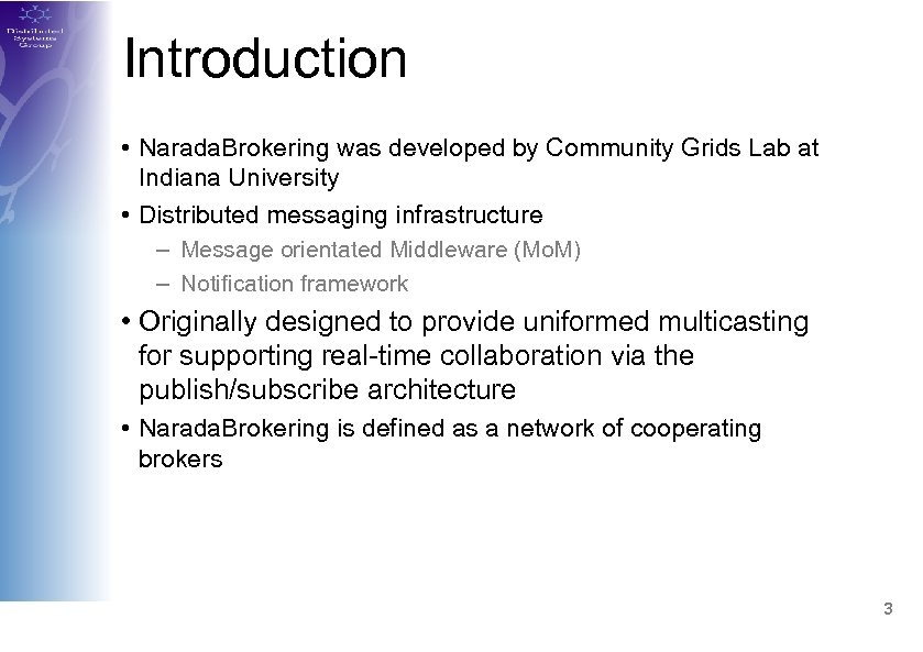 Introduction • Narada. Brokering was developed by Community Grids Lab at Indiana University •