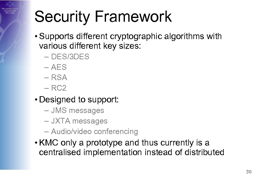Security Framework • Supports different cryptographic algorithms with various different key sizes: – –