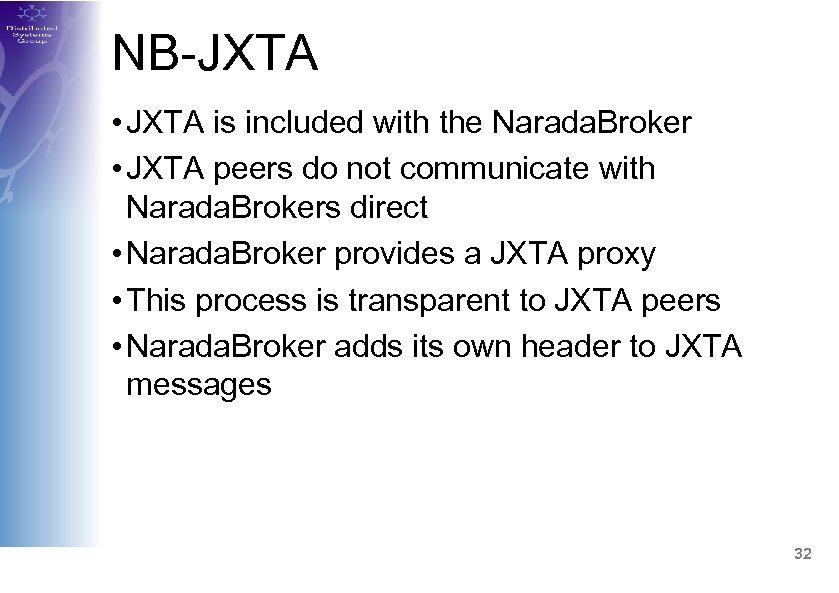 NB-JXTA • JXTA is included with the Narada. Broker • JXTA peers do not