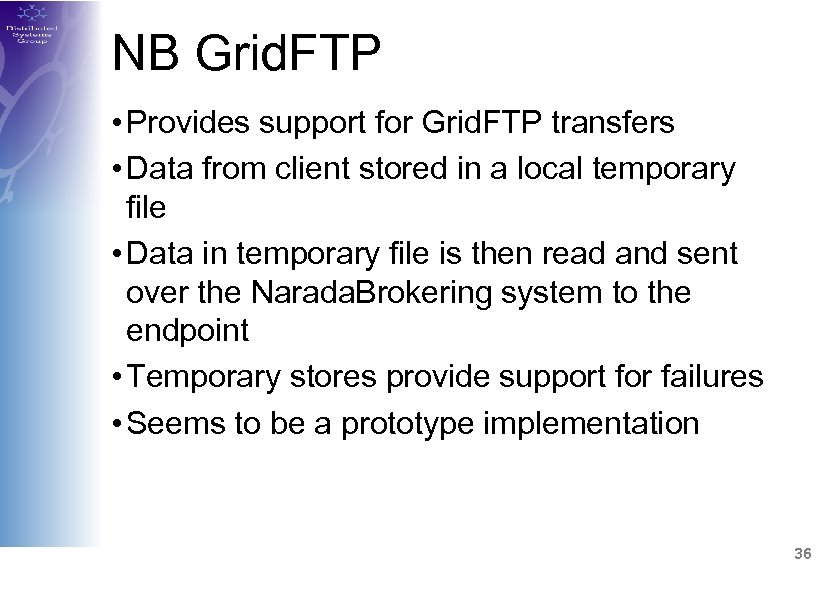 NB Grid. FTP • Provides support for Grid. FTP transfers • Data from client
