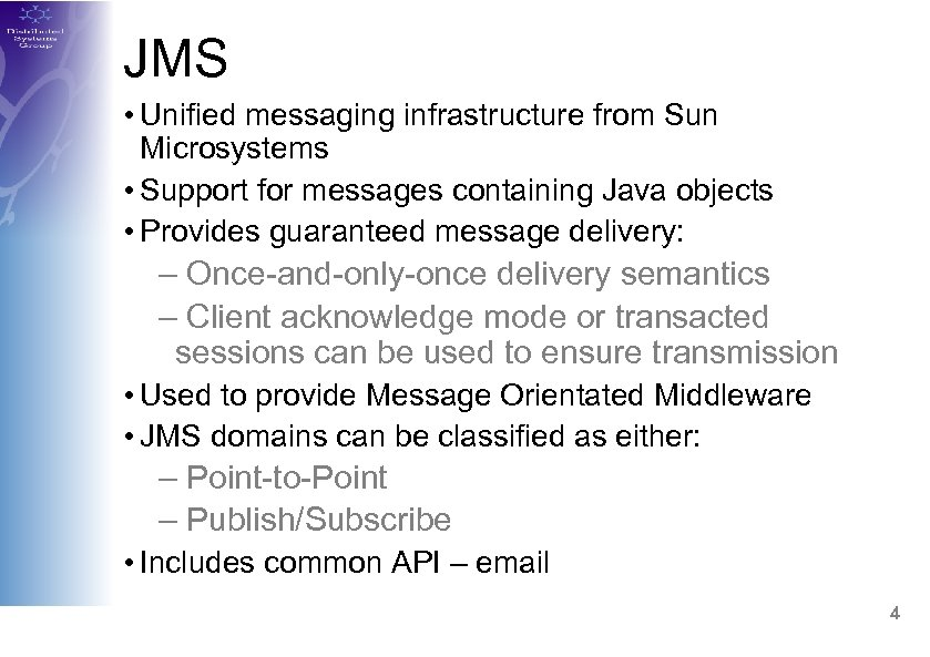JMS • Unified messaging infrastructure from Sun Microsystems • Support for messages containing Java