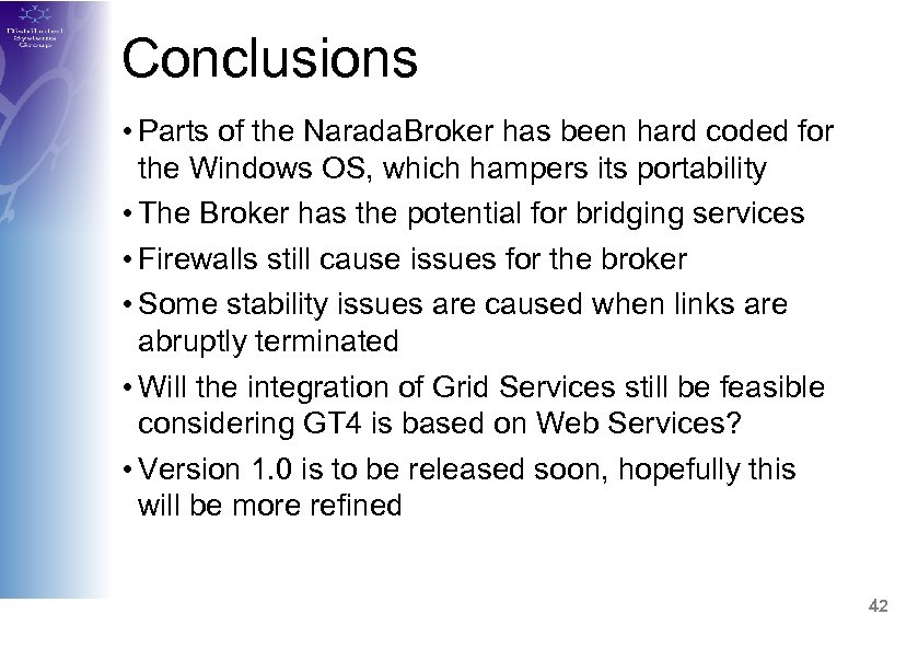 Conclusions • Parts of the Narada. Broker has been hard coded for the Windows