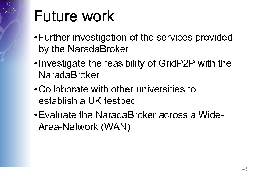 Future work • Further investigation of the services provided by the Narada. Broker •
