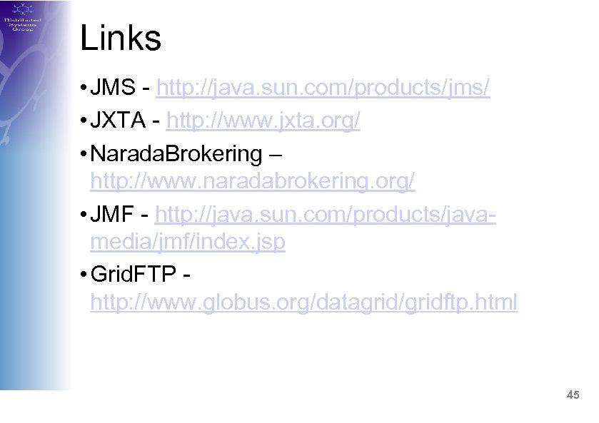 Links • JMS - http: //java. sun. com/products/jms/ • JXTA - http: //www. jxta.
