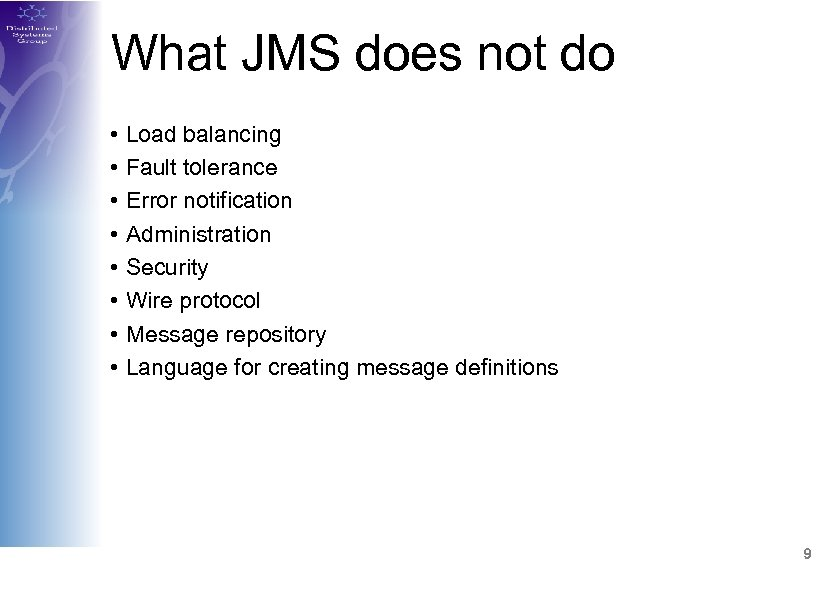 What JMS does not do • • Load balancing Fault tolerance Error notification Administration