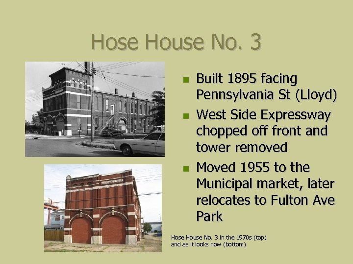 Hose House No. 3 Built 1895 facing Pennsylvania St (Lloyd) West Side Expressway chopped