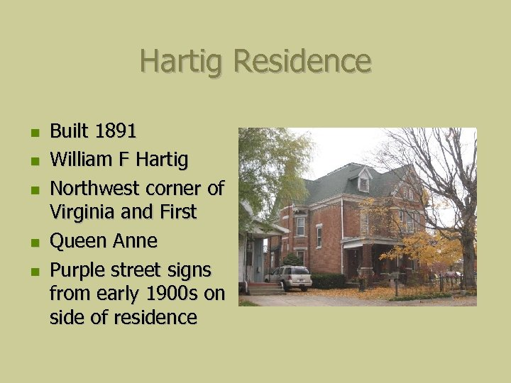 Hartig Residence Built 1891 William F Hartig Northwest corner of Virginia and First Queen