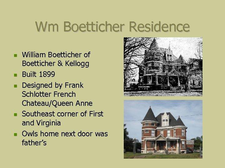 Wm Boetticher Residence William Boetticher of Boetticher & Kellogg Built 1899 Designed by Frank