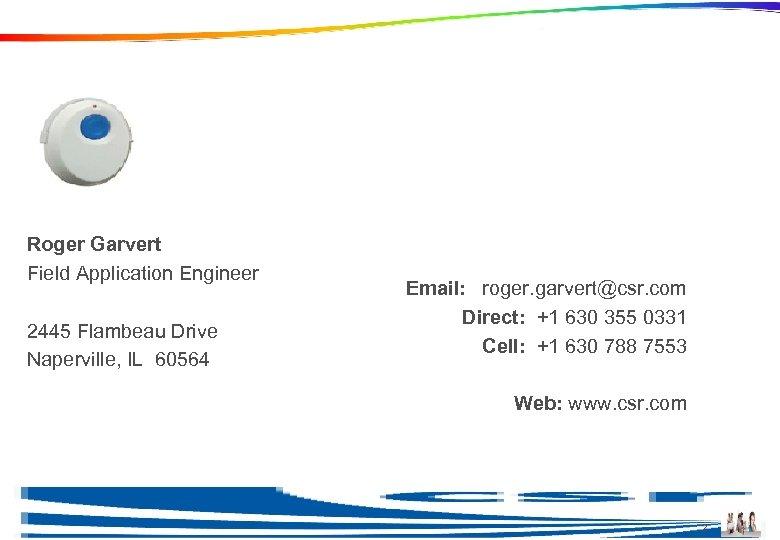 Roger Garvert Field Application Engineer 2445 Flambeau Drive Naperville, IL 60564 Email: roger. garvert@csr.