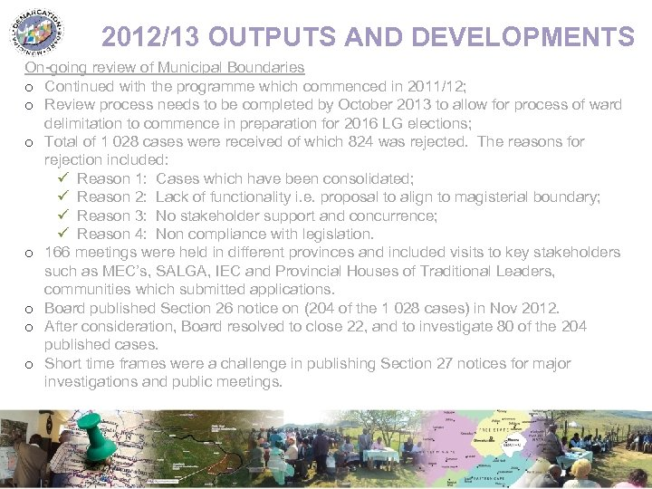 2012/13 OUTPUTS AND DEVELOPMENTS On-going review of Municipal Boundaries o Continued with the programme