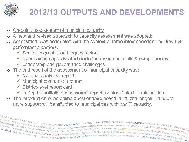2012/13 OUTPUTS AND DEVELOPMENTS o On-going assessment of municipal capacity o A new and