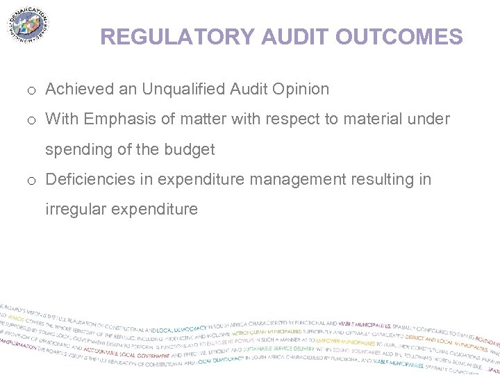 REGULATORY AUDIT OUTCOMES o Achieved an Unqualified Audit Opinion o With Emphasis of matter