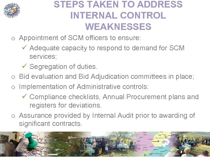 STEPS TAKEN TO ADDRESS INTERNAL CONTROL WEAKNESSES o Appointment of SCM officers to ensure: