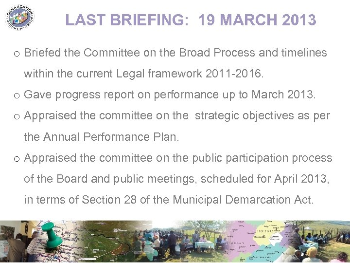 LAST BRIEFING: 19 MARCH 2013 o Briefed the Committee on the Broad Process and