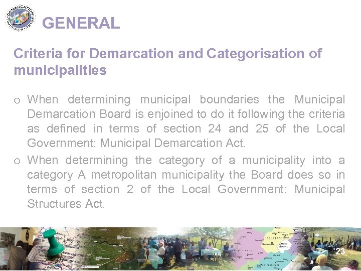 GENERAL Criteria for Demarcation and Categorisation of municipalities o When determining municipal boundaries the