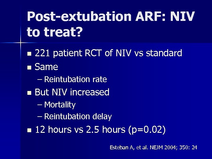 Post-extubation ARF: NIV to treat? 221 patient RCT of NIV vs standard n Same
