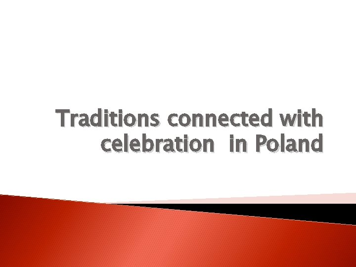 Traditions connected with celebration in Poland