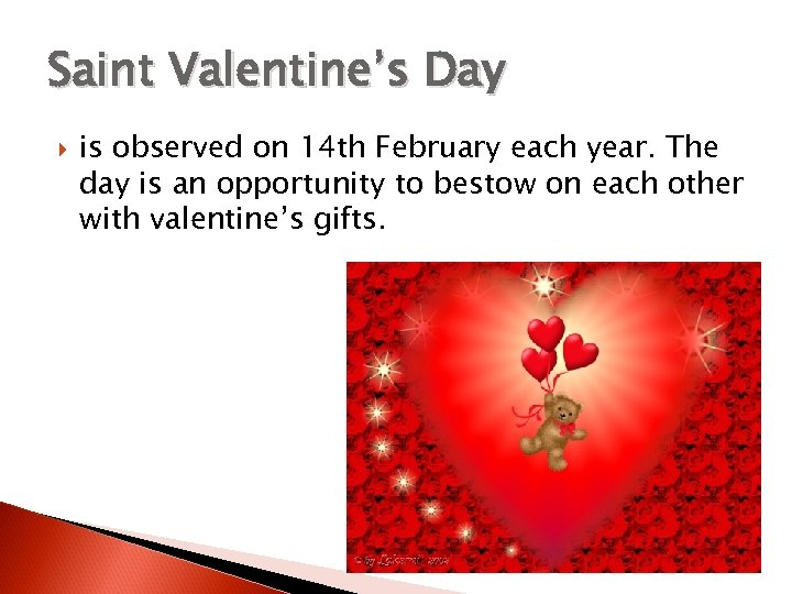 Saint Valentine's Day is observed on 14 th February each year. The day is
