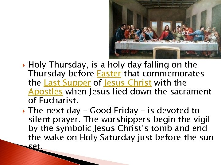 Holy Thursday, is a holy day falling on the Thursday before Easter that
