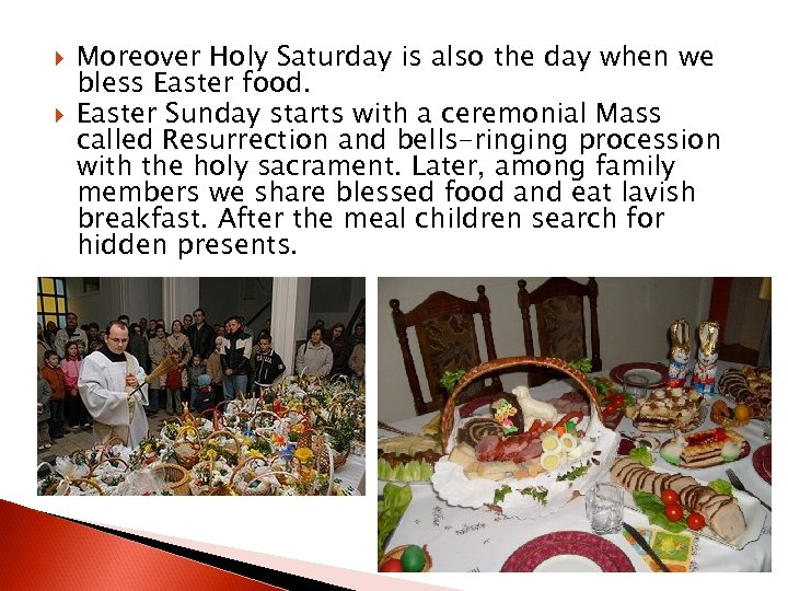 Moreover Holy Saturday is also the day when we bless Easter food. Easter