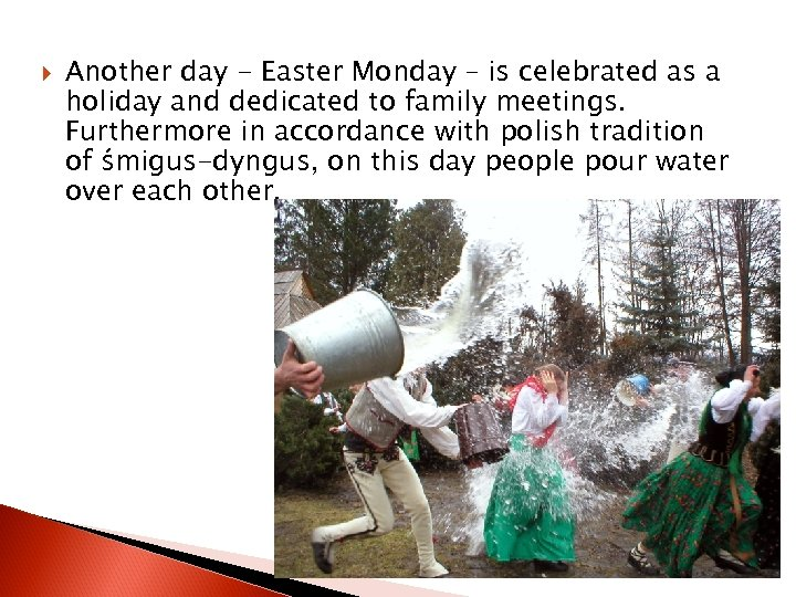 Another day - Easter Monday – is celebrated as a holiday and dedicated