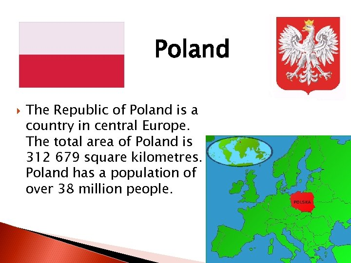 Poland The Republic of Poland is a country in central Europe. The total area