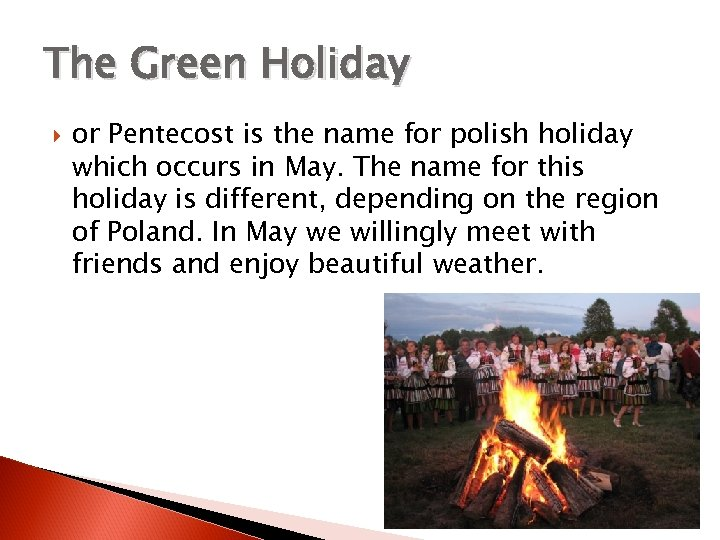The Green Holiday or Pentecost is the name for polish holiday which occurs in