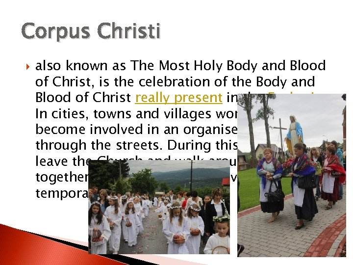 Corpus Christi also known as The Most Holy Body and Blood of Christ, is