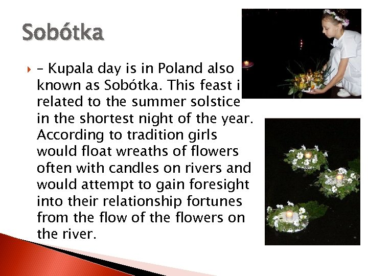 Sobótka – Kupala day is in Poland also known as Sobótka. This feast is