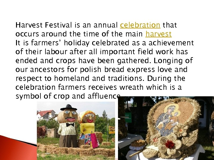 Harvest Festival is an annual celebration that occurs around the time of the main