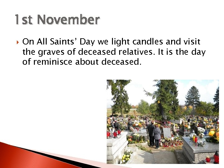 1 st November On All Saints' Day we light candles and visit the graves