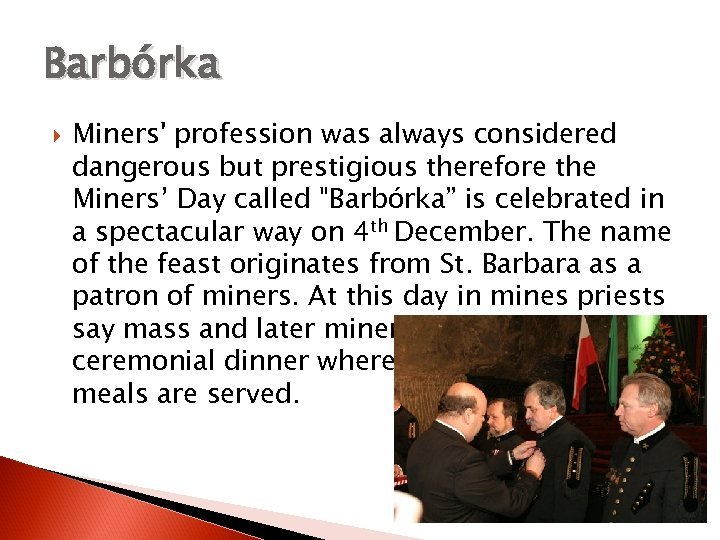 Barbórka Miners' profession was always considered dangerous but prestigious therefore the Miners' Day called