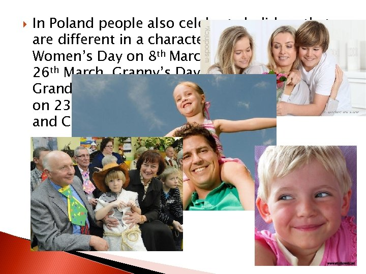 In Poland people also celebrate holidays that are different in a character. They