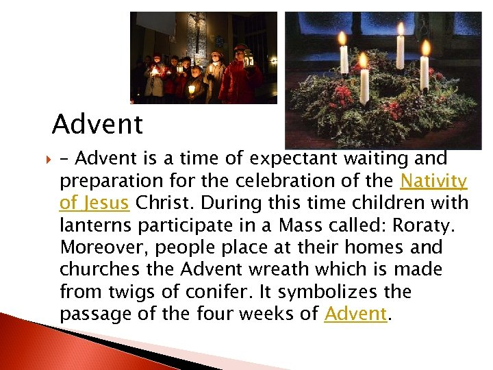 Advent – Advent is a time of expectant waiting and preparation for the celebration