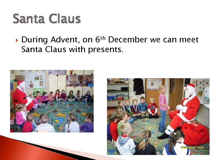 Santa Claus During Advent, on 6 th December we can meet Santa Claus with