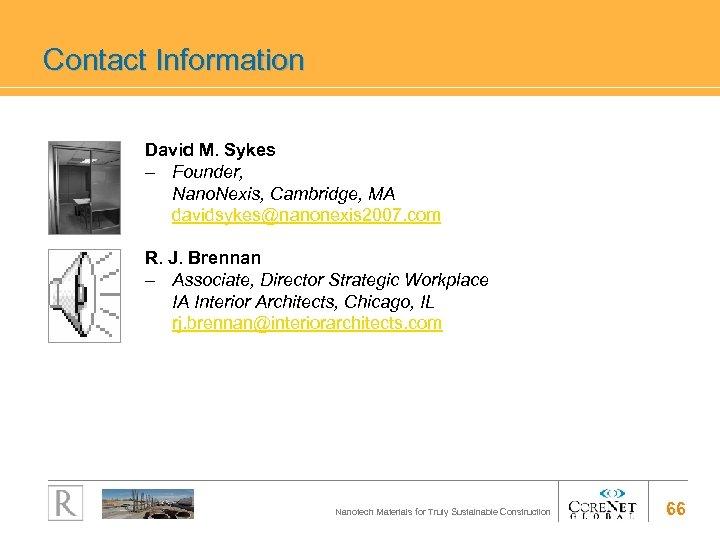Contact Information David M. Sykes – Founder, Nano. Nexis, Cambridge, MA davidsykes@nanonexis 2007. com