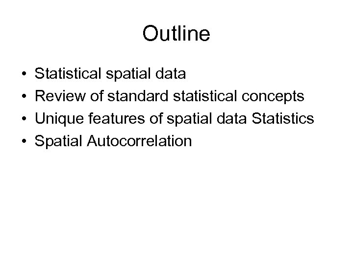 Outline • • Statistical spatial data Review of standard statistical concepts Unique features of