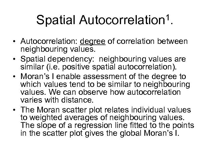 Spatial Autocorrelation 1. • Autocorrelation: degree of correlation between neighbouring values. • Spatial dependency: