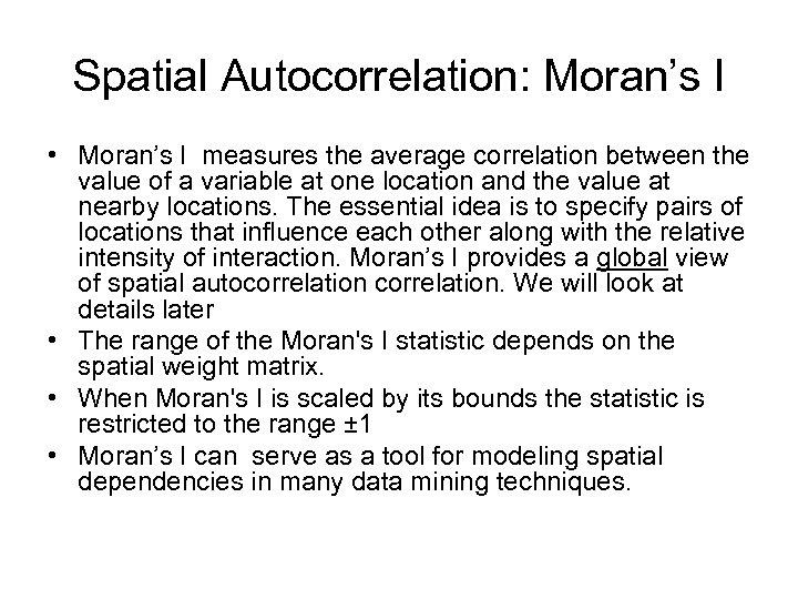 Spatial Autocorrelation: Moran's I • Moran's I measures the average correlation between the value
