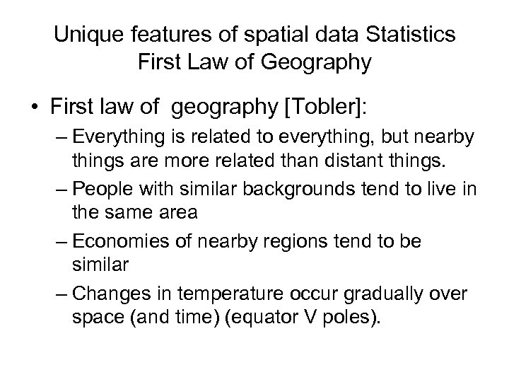 Unique features of spatial data Statistics First Law of Geography • First law of