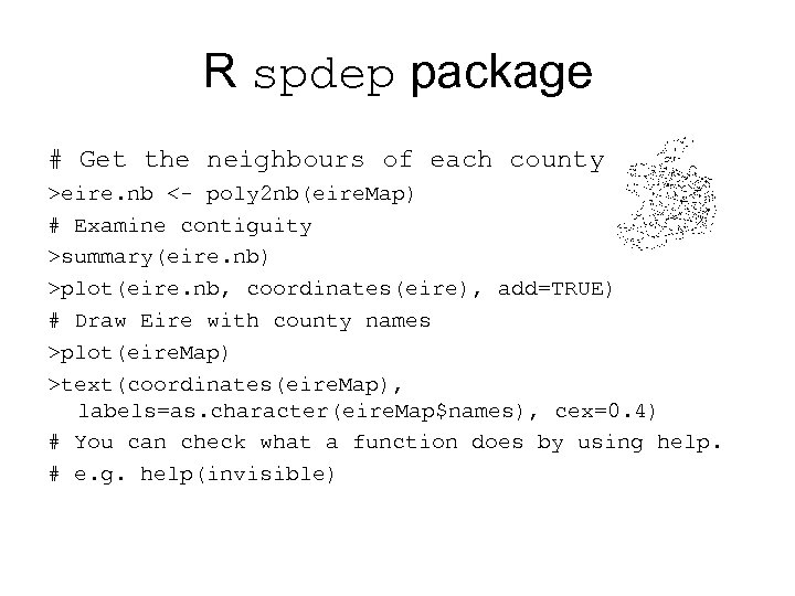 R spdep package # Get the neighbours of each county. >eire. nb <- poly