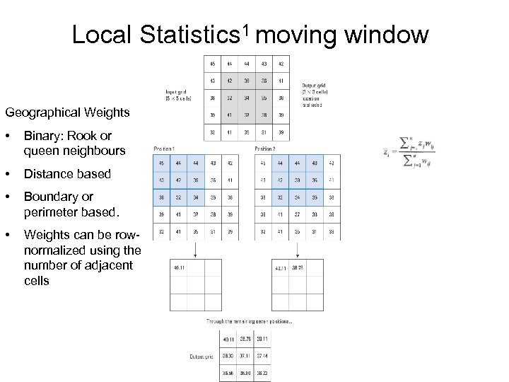 Local Statistics 1 moving window Geographical Weights • Binary: Rook or queen neighbours •