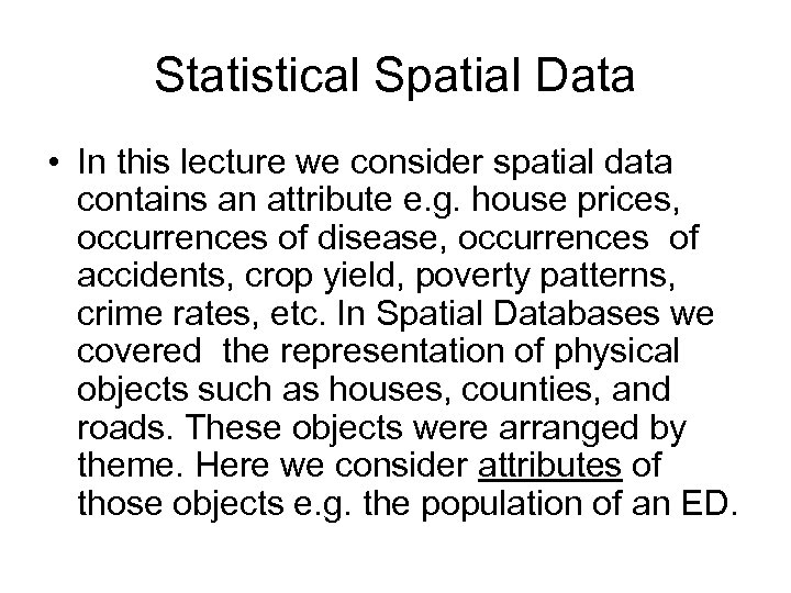 Statistical Spatial Data • In this lecture we consider spatial data contains an attribute