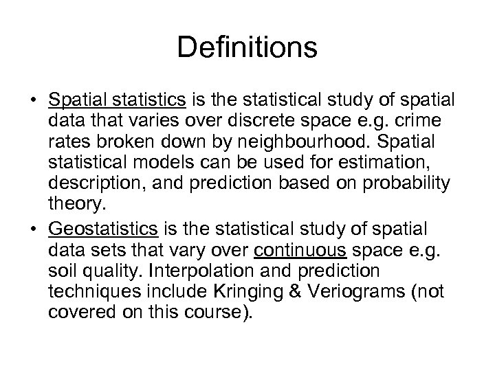 Definitions • Spatial statistics is the statistical study of spatial data that varies over