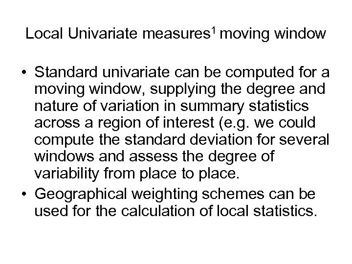Local Univariate measures 1 moving window • Standard univariate can be computed for a