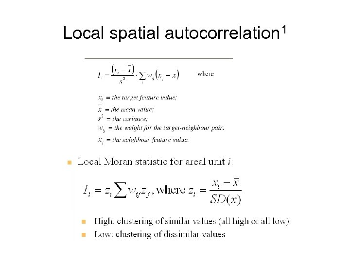Local spatial autocorrelation 1 The weights could be based on rook, queen, distance, perimeter